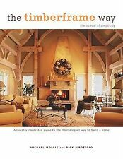 The Timberframe Way: A lavishly illustrated guide to the most elegant way to bui