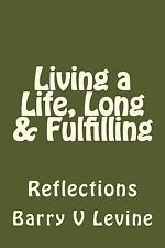 Living a Life, Long and Fulfilling : Reflections by Barry V. Levine (2013,...