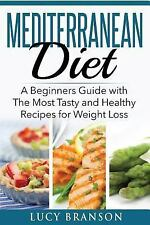 Mediterranean Diet : A Beginners Guide with the Most Tasty and Healthy...