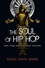 The Soul of Hip Hop : Rims, Timbs and a Cultural Theology by Daniel White...
