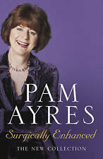 Surgically Enhanced by Pam Ayres (Hardback, 2006)