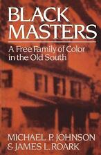 Black Masters : A Free Family of Color in the Old South by Michael P. Johnson...