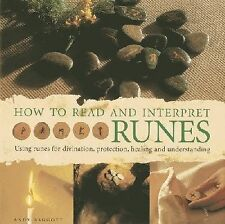 How to Read and Interpret Runes : Using Runes for Divination, Protection,...