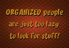 MAGNET Funny Humor Fridge Organized People Too Lazy To Look For Stuff