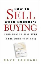 How To Sell When Nobody's Buying: (And How to Sell Even More When They Are), Lak