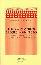 The Companion Species Manifesto: Dogs, People and Significant Otherness by...