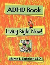 ADHD Book: Living Right Now! by Kutscher, Martin L.