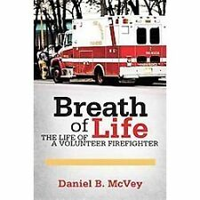 Breath of Life : The Life of A Volunteer Firefighter by Daniel B. Mcvey...