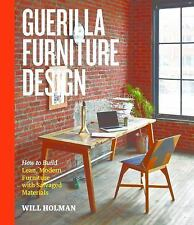 Guerilla Furniture Design: How to Build Lean, Modern Furniture with Salvaged Mat