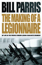 The Making of a Legionnaire: My Life in the French Foreign Legion Parachute Regi