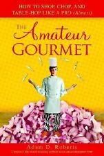 THE AMATEUR GOURMET: How To Shop, Chop & Table Hop Like A Pro Free Shipping