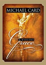 A Violent Grace by Michael Card (2000, Hardcover)