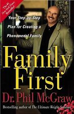 Family First Your Step-by-Step Plan for Creating a Phenomenal Family Dr. Phil