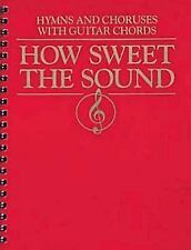 How Sweet the Sound : Hymns and Choruses with Guitar Chords (1999, Paperback)