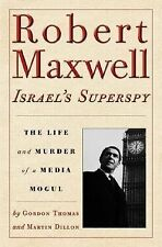 Robert Maxwell, Israel's Superspy : The Life and Murder of a Media Mogul by M...