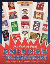 The Book of Great American Firecrackers : Cherry Bombs, M-80s, Cannon...