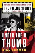 Under Their Thumb: How a Nice Boy from Brooklyn Got Mixed Up with the Rolling St