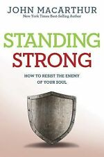 John Macarthur Study Ser.: Standing Strong : How to Resist the Enemy of Your...