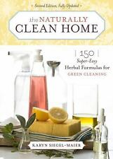 The Naturally Clean Home : 150 Super-Easy Herbal Formulas for Green Cleaning...