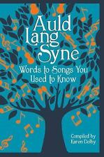 Auld Lang Syne : Words to Songs You Used to Know by Karen Dolby (2015,...