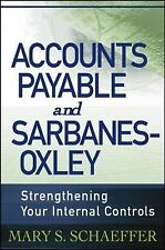 Accounts Payable and Sarbanes-Oxley: Strengthening Your Internal Controls by Sc