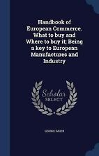 Handbook of European Commerce. What to Buy and Where to Buy It; Being a Key...