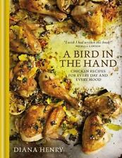 A Bird in the Hand: Chicken recipes for every day and every mood, Henry, Diana