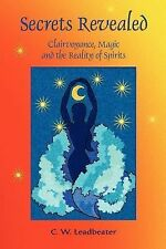 Secrets Revealed : Clairvoyance, Magic and the Reality of Spirits by C. W....