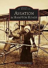 Images of Aviation: Aviation in Hampton Roads by Patrick Evans-Hylton (2005,...