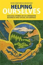 Helping Ourselves: Success Stories in Co-operative Business and Social Enterpri