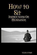 How to Sit, Instructions on Meditation by Tenzin Gyurme (2015, Paperback)