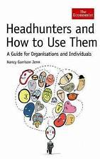 Headhunters and How to Use Them: A Guide for Organisations and Individuals by...