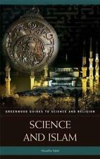 Greenwood Guides to Science and Religion: Science and Islam by Muzaffar Iqbal...