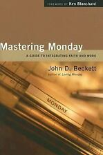 NEW Mastering Monday: A Guide to Integrating Faith & Work by John D. Beckett: BK