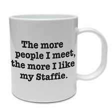 MORE PEOPLE I MEET THE MORE I LIKE MY STAFFIE - Funny / Gift Themed Ceramic Mug