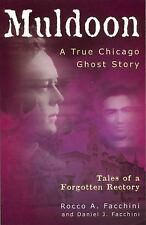 Muldoon : Tales of a Forgotten Rectory: a True Chicago Ghost Story by Daniel...