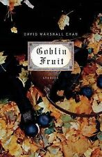 Goblin Fruit: Stories by Chan, David Marshall