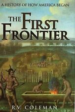 The First Frontier: A History of How America Began Coleman, R. V. Hardcover