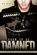 Born to Be Damned : Tapestry of a Gay Man by B. A. Buttz (2010, Paperback)