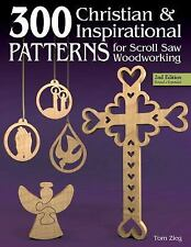 300 Christian and Inspirational Patterns for Scroll Saw Woodworking by Tom...