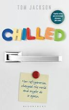 Chilled : How Refrigeration Changed the World and Might Do So Again by Tom...