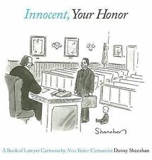 Innocent, Your Honor: A Book of Lawyer Cartoons Shanahan, Danny Hardcover