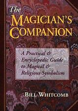 Magician's Companion: A Practical and Encyclopedic Guide to Magical and Religiou