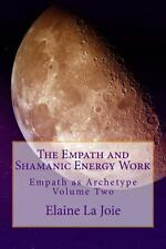 The Empath and Shamanic Energy Work by Elaine La Joie (2012, Paperback)