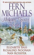 Making Spirits Bright by Fern Michaels, Elizabeth Bass and Rosalind Noonan...