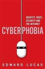 Cyberphobia : Identity, Trust, Security and the Internet by Edward Lucas...