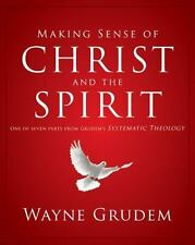Making Sense of Christ and the Spirit: One of Seven Parts from Grudem's Systemat