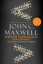 Everyone Communicates, Few Connect: What the Most Effective People Do Differentl