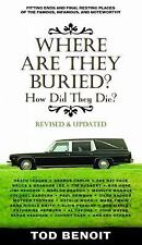 Where Are They Buried (Revised and Updated): How Did They Die? Fitting Ends and