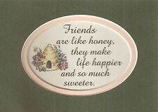 FRIENDS Friendship HONEY Bees Hive Much SWEETER Happy LIFE verses poems plaques